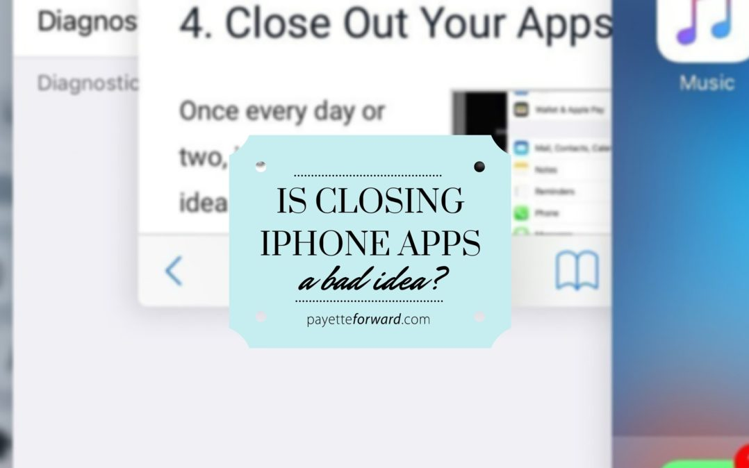 Is Closing iPhone Apps A Bad Idea? No, And Here's Why.