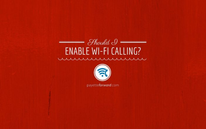 Should I Enable Wi-Fi Calling? Yes! Here's Why.