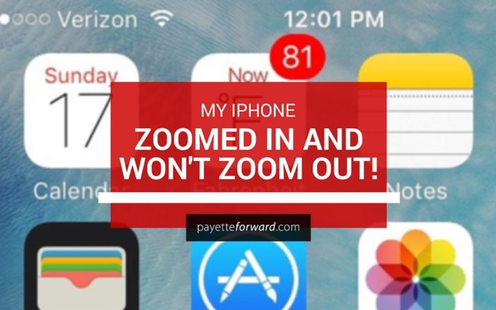 my iphone zoomed in and won't zoom out