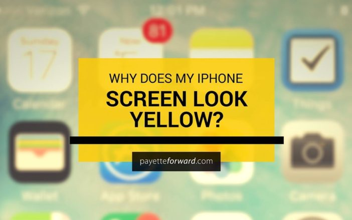 Why Does My iPhone Screen Look Yellow?