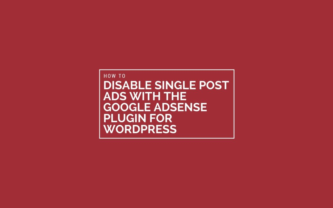 How To Disable Ads On Posts: Google AdSense Plugin for WordPress