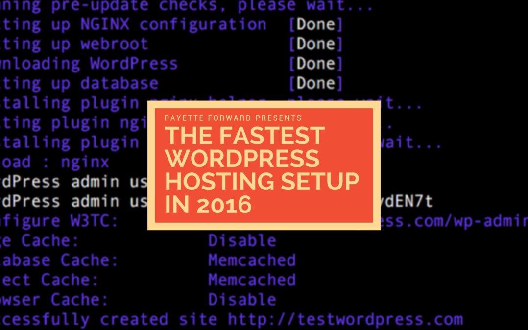 Fastest WordPress Hosting Setup In 2016