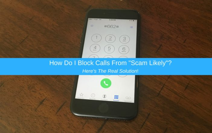 """How Do I Block Calls From """"Scam Likely""""? Here's The Real Solution!"""